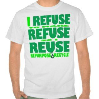 Refuse to Make Refuse So I ReuseTees
