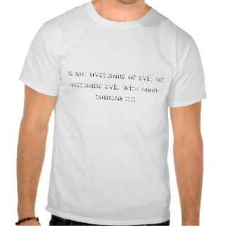 Romans 12:21    Inspirational Christian Quote Tee Shirt