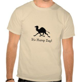 Its Hump Day, A Camel For Wednesdays Tshirt