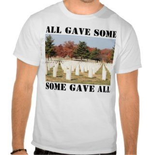ALL GAVE SOME, SOME GAVE ALL TEE SHIRTS