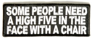 Some People Need A High Five in The Face with A Chair Funny Biker Patch Pat 2331
