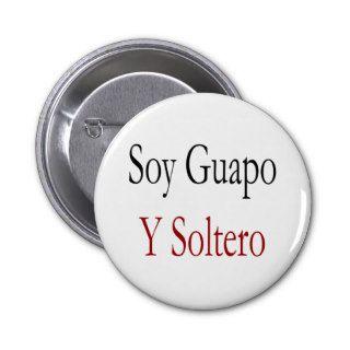 Soy Guapo Y Soltero Pinback Button