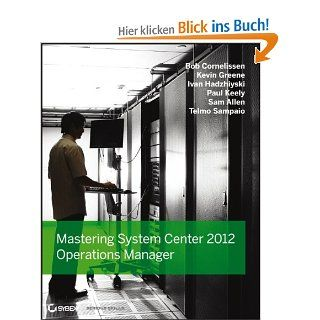 Mastering System Center 2012 Operations Manager: Bob Cornelissen, Paul Keely, Kevin Greene, Ivan Hadzhiyski, Sam Allen, Telmo Sampaio: Englische Bücher