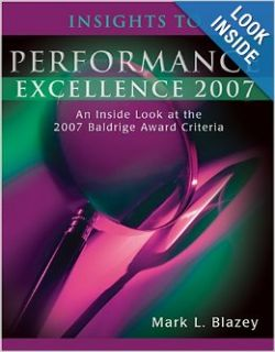 Insights to Performance Excellence 2007: An Inside Look at the 2007 Baldrige Award Criteria: Mark L. Blazey: 9780873897129: Books