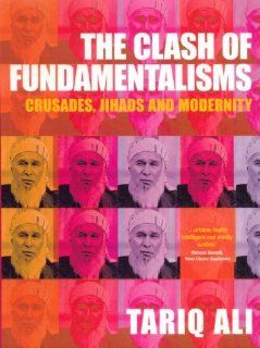 The Clash of Fundamentalisms: Crusades, Jihads and Modernity: Tariq Ali: Englische Bücher