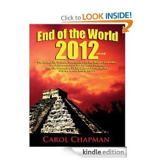 End of the World 2012 EBook The Latest Up To Date Information on the Mayan Calendar, the Alignment with the Galactic Center, and the December 21 2012 Mayan Prophecies   Will the World End in 2012? eBook Carol Chapman, John Chapman, Miriam Balsley Kindle