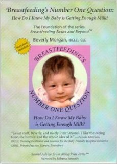 Breastfeeding's Number One Question: How Do I Know My Baby Is Getting Enough Milk? (Breastfeeding Basics & Beyond Ser): Beverly Morgan, Roberta Kennedy: 9781891768026: Books