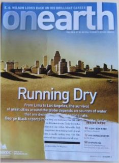 """Onearth Magazine Volume 32, Number 4 Winter 2011 """"Running Dry From Lima to Los Angeles, the survival of great cities."""" (Onearth Magazine) Douglas S. Barasch, George Black, Floyd Skloot, Tim Folger, Gary Hovland Books"""