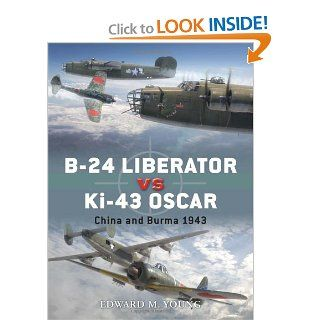 B 24 Liberator vs Ki 43 Oscar: China and Burma 1943 (Duel): Edward M. Young, Jim Laurier: 9781849087025: Books