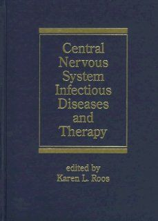 Central Nervous System Infectious Diseases and Therapy (Neurological Disease and Therapy) (9780824798116): Karen Roos: Books