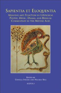 Sapientia et eloquentia: Meaning and Function in Liturgical Poetry, Music, Drama, and Biblical Commentary in the Middle Ages (disputatio) (9782503520575): G. Iversen: Books