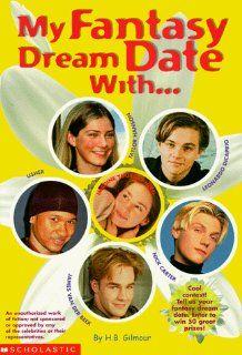 My Fantasy Dream Date With Leonardo DiCaprio, Backstreet Boy Nick Carter, Taylor Hanson, Usher and Dawson's Creek James Van Der Beek H. B. Gilmour 9780590408943 Books