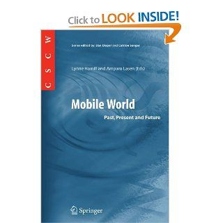 Mobile World: Past, Present and Future (Computer Supported Cooperative Work): Lynne Hamill, Amparo Lasen: 9781852338251: Books