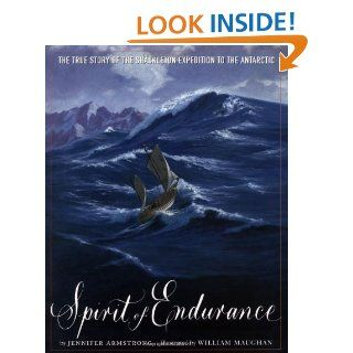 Spirit of Endurance: The True Story of the Shackleton Expedition to the Antarctic: Jennifer Armstrong, William Maughan: 9780517800911: Books
