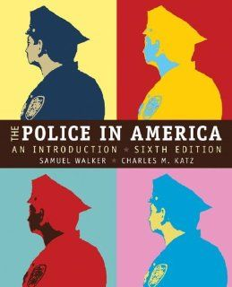 The Police in America: An Introduction: Samuel Walker, Charles Katz: 9780073527925: Books