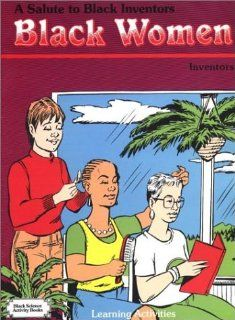 A Salute to Black Inventors: Black Women Inventors: Black Science Activity Books, Learning Activities (9781877804069): Ann Chandler Howell, Grace Carroll Massey, Evelyn L. Ivery, Michael Parrish, Chandler White, James Venable, Alton H. Chandler: Books
