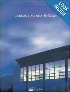 Carlos Jimenez: Buildings: (Architecture at Rice): Carlos Jimenez: 9781885232052: Books