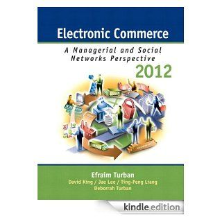 Electronic Commerce 2012: A Managerial Perspective (7th Edition) eBook: Efraim Turban, David King: Kindle Store
