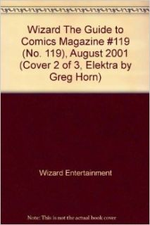 Wizard The Guide to Comics Magazine #119 (No. 119), August 2001 (Cover 2 of 3, Elektra by Greg Horn): Wizard Entertainment, Greg Horn, Phil Jimenez, Christian Zanier: Books