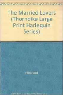 The Married Lovers (Thorndike Large Print Harlequin Series): Flora Kidd: Books