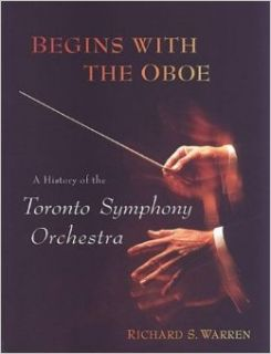 Begins with the Oboe: A History of the Toronto Symphony Orchestra: Richard Warren, Sir Andrew Davis: 9780802035882: Books