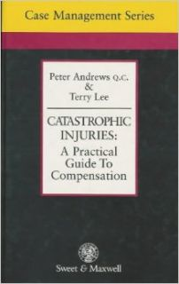 Catastrophic Injuries: Practical Guide to Compensation (Case Management Series): Peter Andrews, Terry Lee: 9780421583405: Books