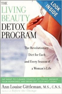 Living Beauty Detox Program: The Revolutionary Diet for Each and Every Season of a Woman's Life: Ann Louise Gittleman: Books