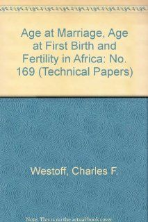 Age at Marriage, Age at First Birth, and Fertility in Africa (World Bank Technical Paper) (No. 169): Charles F. Westoff: 9780821321027: Books