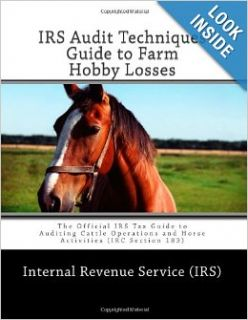 IRS Audit Techniques Guide to Farm Hobby Losses: The Official IRS Tax Guide to Auditing Cattle Operations and Horse Activities (IRC Section 183): Internal Revenue Service (IRS): 9781466268036: Books