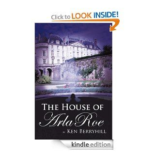 The House of Arla Roe eBook: Ken Berryhill: Kindle Store