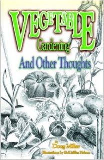 Vegetable Gardening and Other Thoughts Doug Miller, Gail M. Nelson 9781932581171 Books
