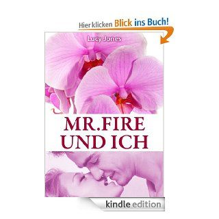 Mr. Fire und ich, Band 1 (Erotischer Roman) eBook: Lucy Jones: Kindle Shop