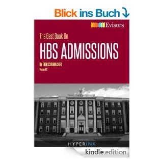 The Best Book On HBS Admissions (MBA Admissions Strategies For Getting Into Harvard Business School) eBook: MBA Interviews, Bschool Admissions eBook, MBA Application Book, Applying To HBS Book, Harvard Business School, Personal Statements, Ben Schumacher (
