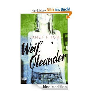 Wei�er Oleander: Roman eBook: Janet Fitch: Kindle Shop