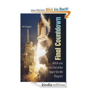 Final Countdown: NASA and the End of the Space Shuttle Program eBook: Pat Duggins: Kindle Shop