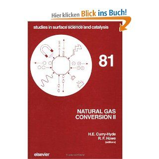 Natural Gas Conversion II: Proceedings of the Third Natural Gas Conversion Symposium, Sydney, July 4 9, 1993: Proceedings of the 3rd Natural GasStudies in Surface Science and Catalysis: H. E. Curry Hyde, R. F. Howe: Englische Bücher