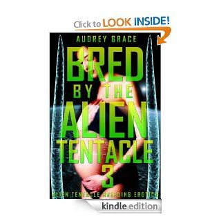 Bred by the Alien Tentacle 3 (Alien Tentacle Breeding Erotica) eBook: Audrey Grace: Kindle Store