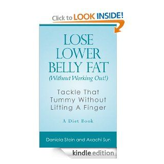 LOSE LOWER BELLY FAT (Without Working Out!): A Diet Book eBook: Daniela Stein, Akachi Sun: Kindle Store