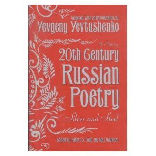 Twentieth (20th) Century Russian Poetry: Silver And Steel: An Anthology: Yevgeny Yevtushenko, Max Hayward, Albert C. Todd: 9780385051293: Books