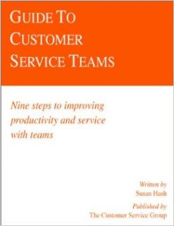 Guide to Customer Service Teams Nine Steps to Improving Productivity and Service with Teams (Ichor Business Books) The Customer Service Group, Susan Hash 9780915910458 Books