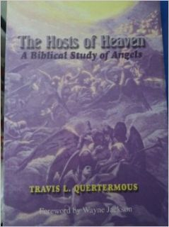The hosts of heaven: A biblical study of angels: Travis L Quertermous: Books