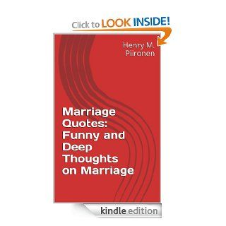 Marriage Quotes: Funny and Deep Thoughts on Marriage eBook: Henry M. Piironen: Kindle Store