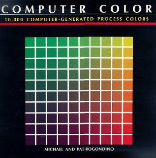 Computer Color: 10, 000 Computer Generated Process Colors: Michael Rogondino, Pat Rogondino: 9780877017394: Books