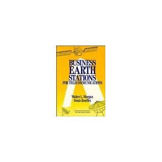 Business Earth Stations for Telecommunications: Walter L. Morgan, Denis Rouffet: 9780471635567: Books