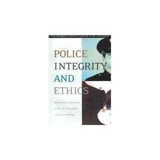 Police Integrity and Ethics: Matthew J. Hickman, Alex R. Piquero, Jack R. Greene: 9780534198022: Books