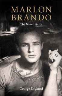 Marlon Brando: The Naked Actor: George Englund: 9781903933398: Books