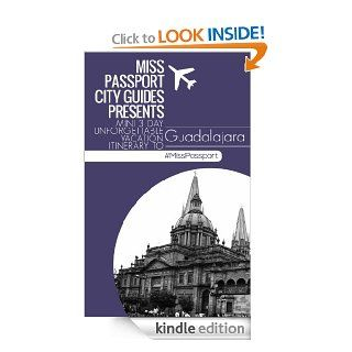(Guadalajara Travel Guide ) Miss Passport City Guides Presents Mini 3 Day Unforgettable Vacation Itinerary to Guadalajara: The Ultimate Guadalajara TravelThree days (Miss Passport Travel Guide) eBook: Sharon Bell: Kindle Store