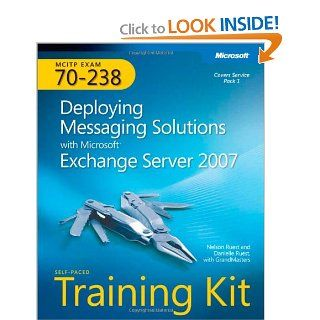 MCITP Self Paced Training Kit (Exam 70 238): Deploying Messaging Solutions with Microsoft Exchange Server 2007: Nelson Ruest, Danielle Ruest, GrandMasters: 9780735624115: Books