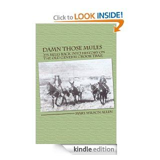 Damn Those Mules: 235 Miles Back Into History on the Old General Crook Trail eBook: Mary Wilson Allen: Kindle Store