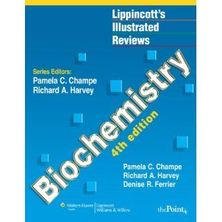 Lippincott's Illustrated Reviews: Biochemistry, Fourth Edition (Lippincott's Illustrated Reviews Series) (9780781769600): Pamela C. Champe, Richard A. Harvey PhD, Denise R. Ferrier PhD: Books